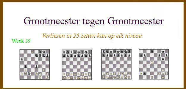 Grootmeester tegen Grootmeester (maar verloren in 25 zetten) wk39