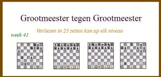 Grootmeester tegen Grootmeester (maar verloren in 25 zetten) wk41
