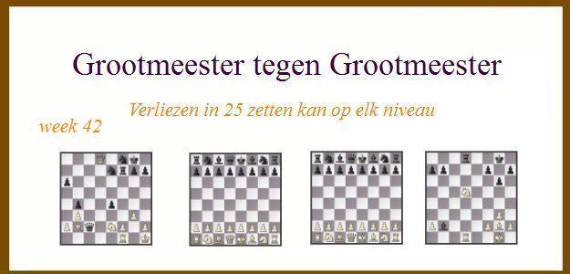 Grootmeester tegen Grootmeester (maar verloren in 25 zetten) wk42
