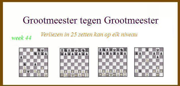 Grootmeester tegen Grootmeester (maar verloren in 25 zetten) wk44