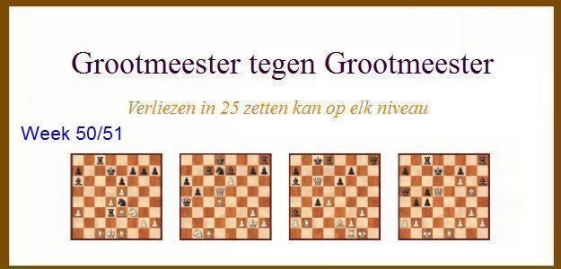 Grootmeester tegen Grootmeester (maar verloren in 25 zetten) wk50/51