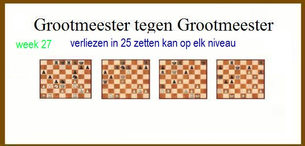 Grootmeester tegen Grootmeester (maar verloren in 25 zetten) wk27