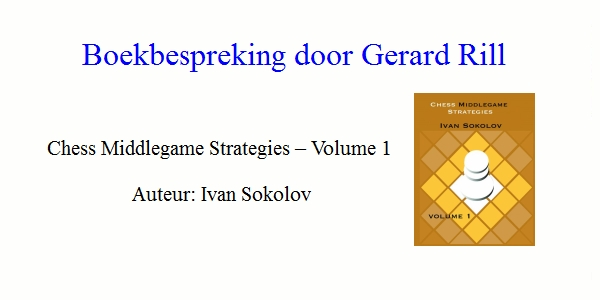 Boekrecensie door Gerard Rill: Chess Middlegame Strategies – Volume 1