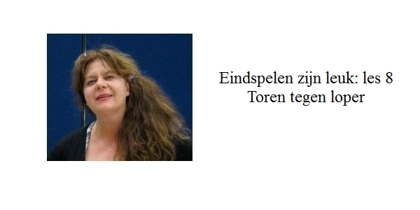 Erika Sziva: Eindspelen zijn leuk: les 8, Toren tegen loper