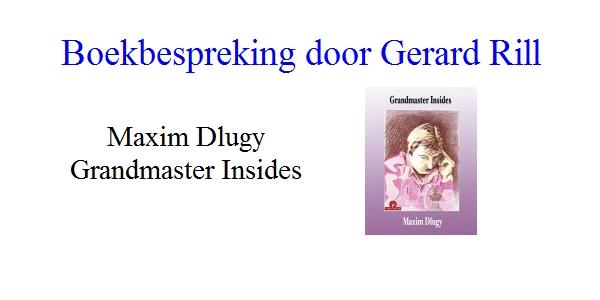 Boekbespreking: Maxim Dlugy – Grandmaster Insides door Gerard Rill